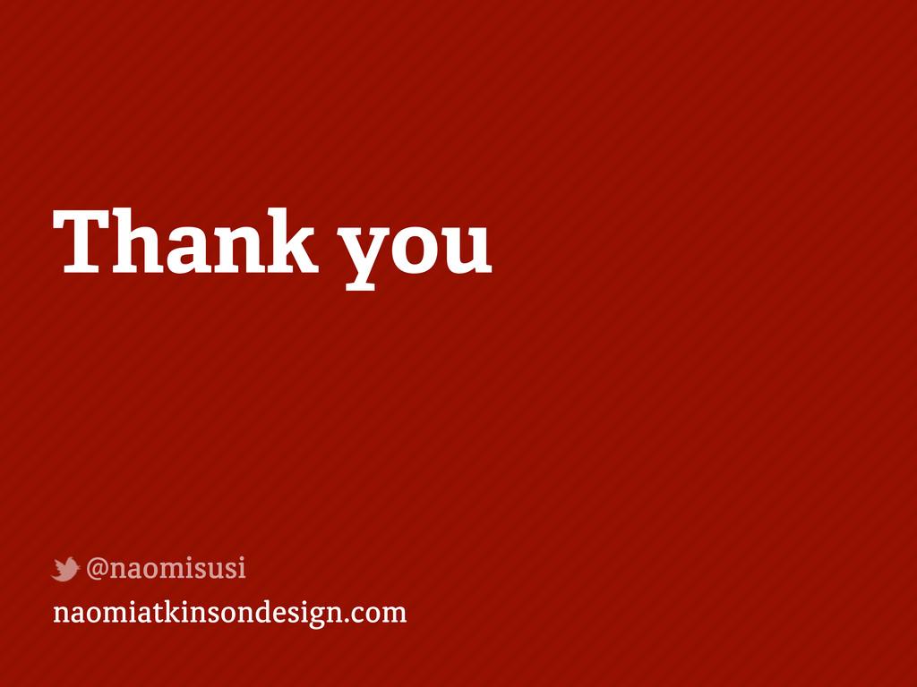naomiatkinsondesign.com @naomisusi Thank you