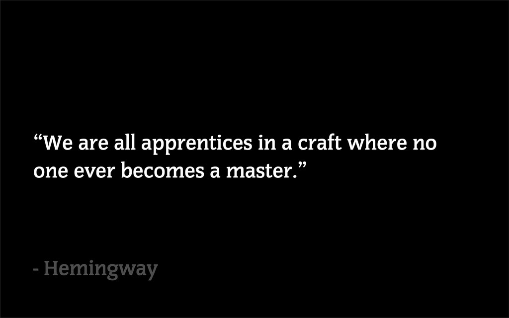 """""""We are all apprentices in a craft where no one..."""