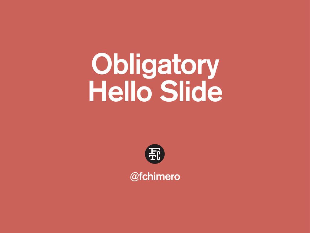 Obligatory Hello Slide @fchimero