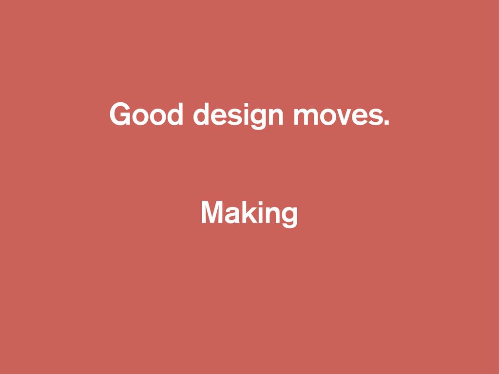 Good design moves. Making