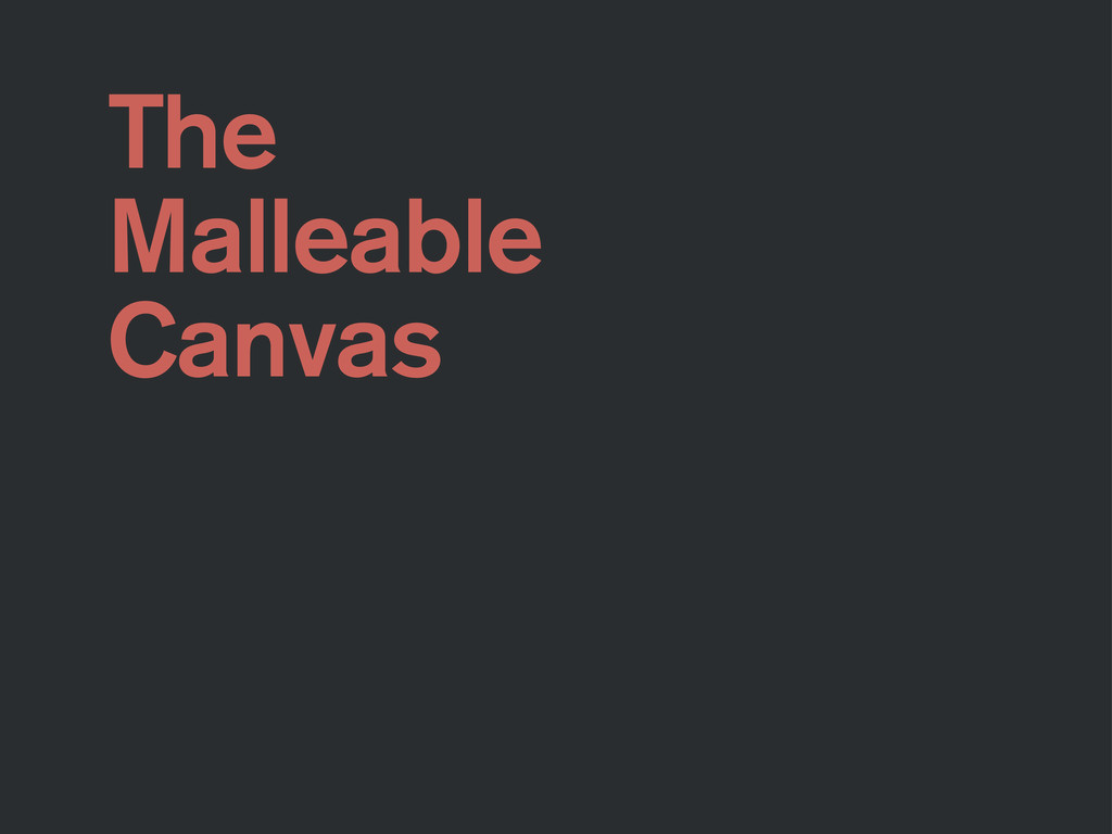 The Malleable Canvas