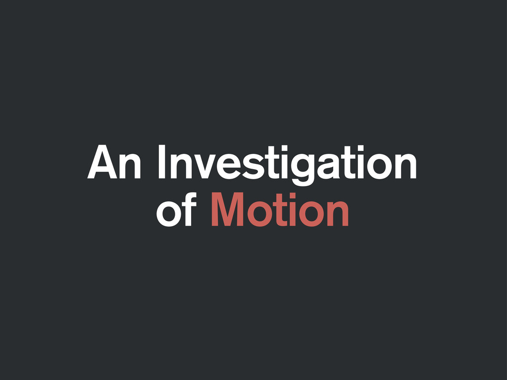 An Investigation of Motion