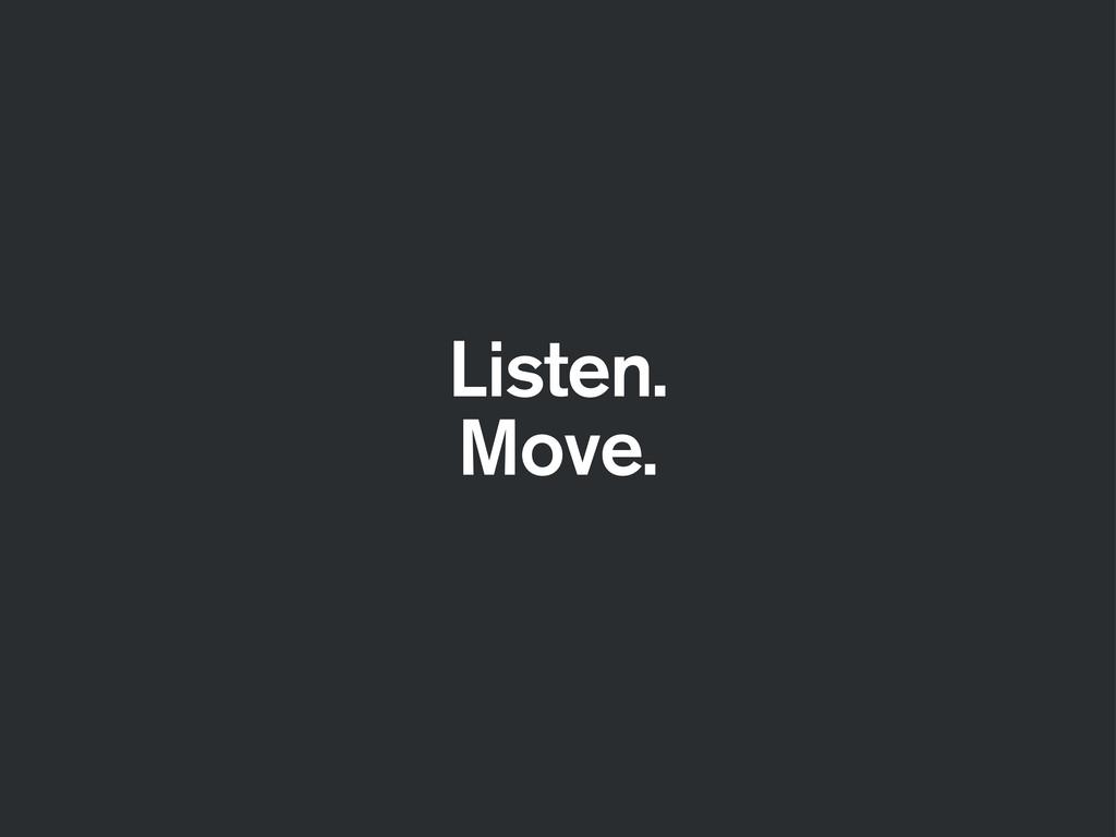 Listen. Move.