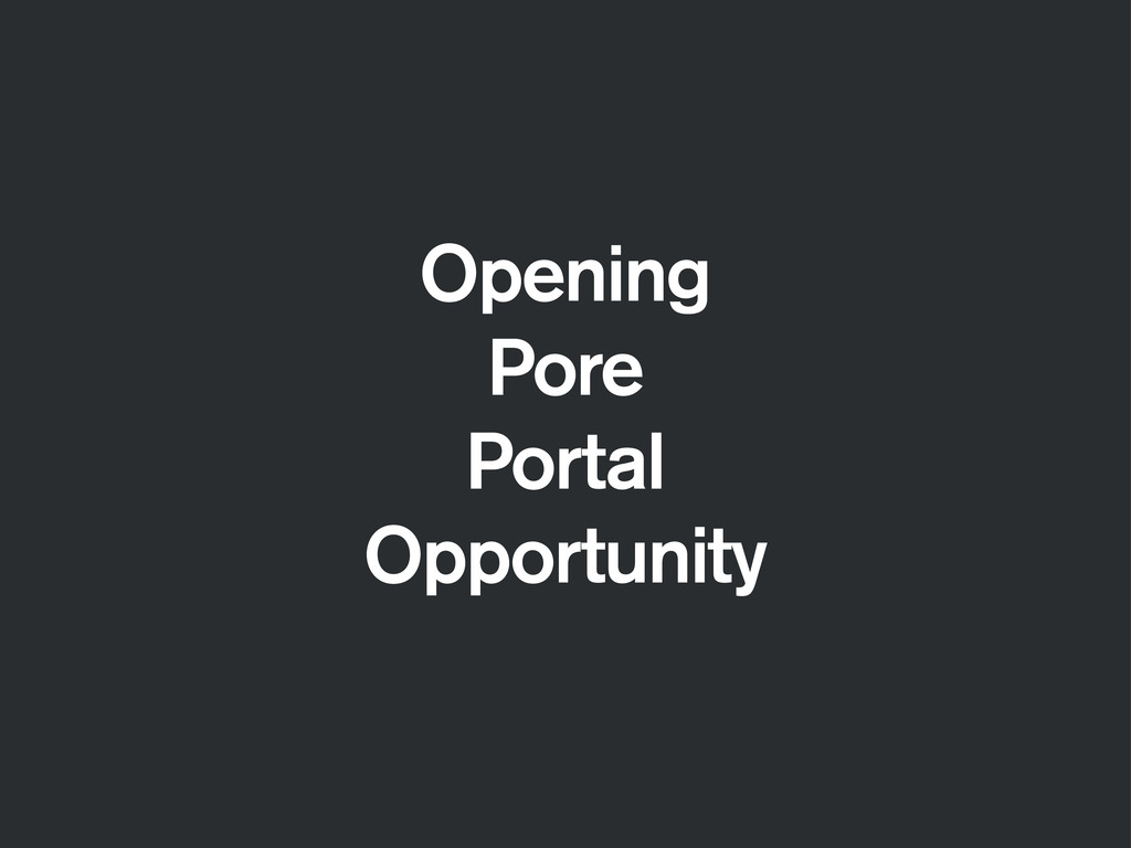 Opening Pore Portal Opportunity