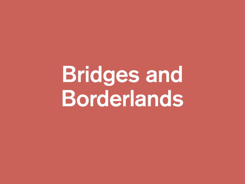 Bridges and Borderlands