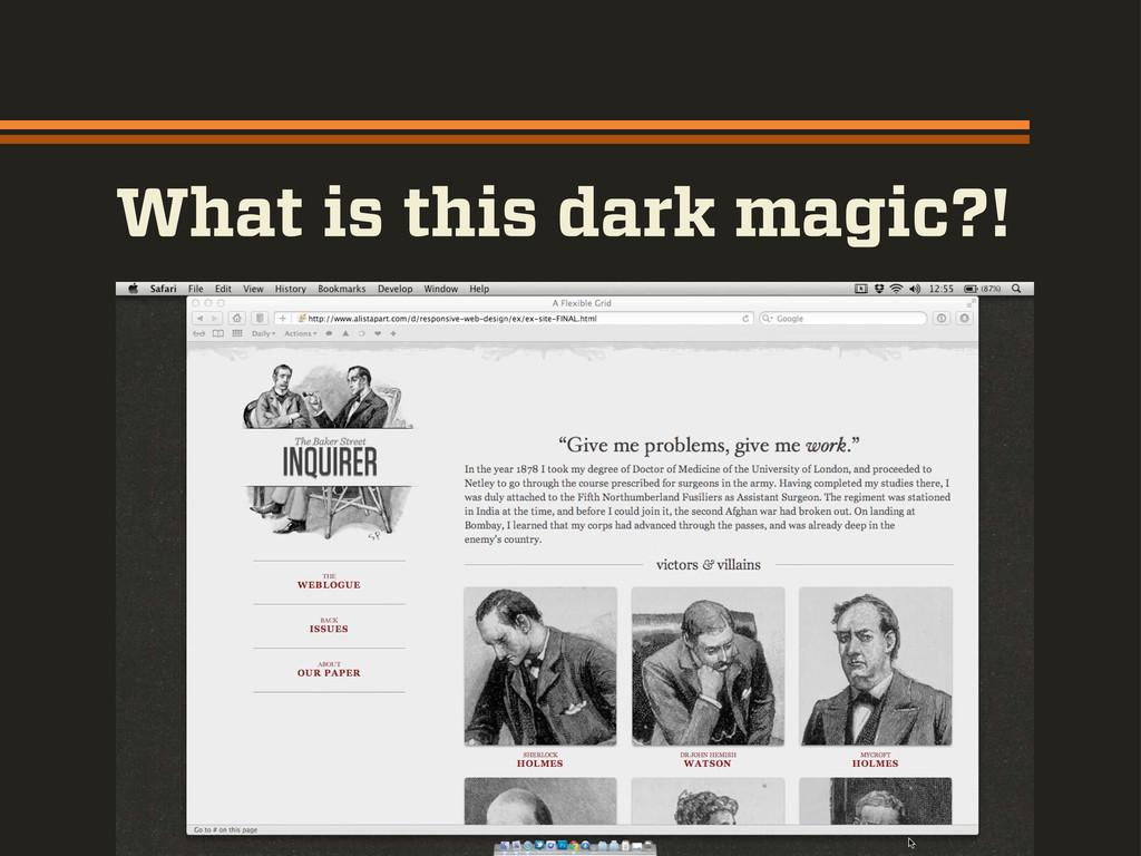 What is this dark magic?!