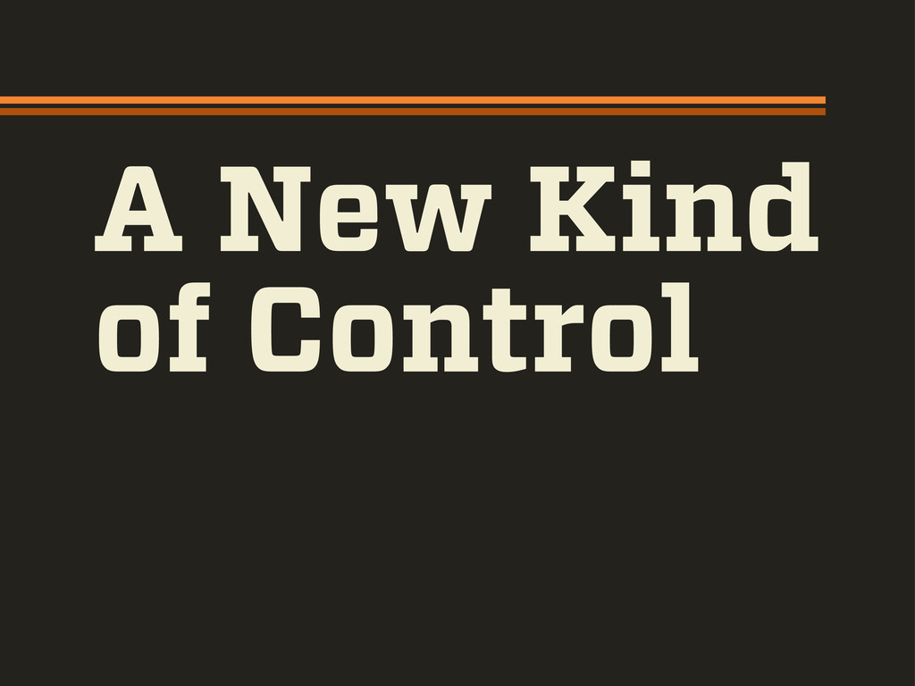A New Kind of Control