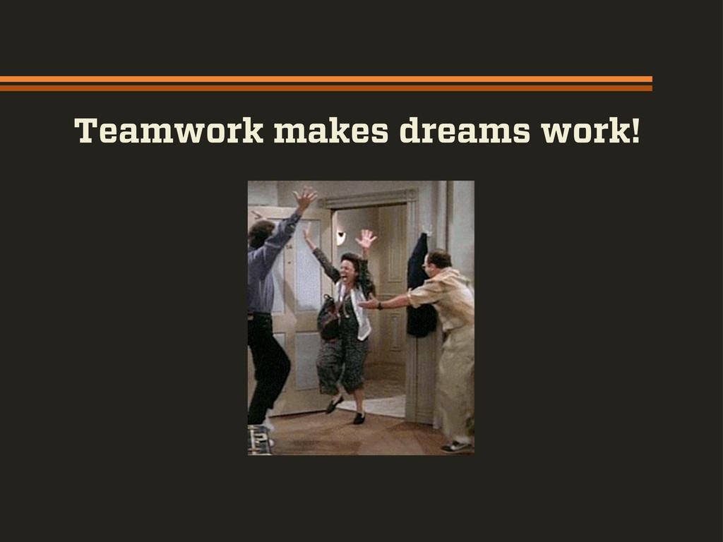 Teamwork makes dreams work!