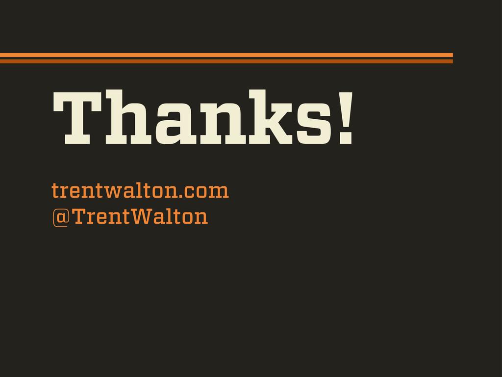 Thanks! trentwalton.com @TrentWalton