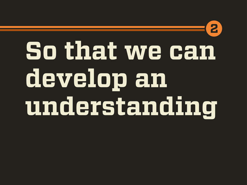 So that we can develop an understanding 2