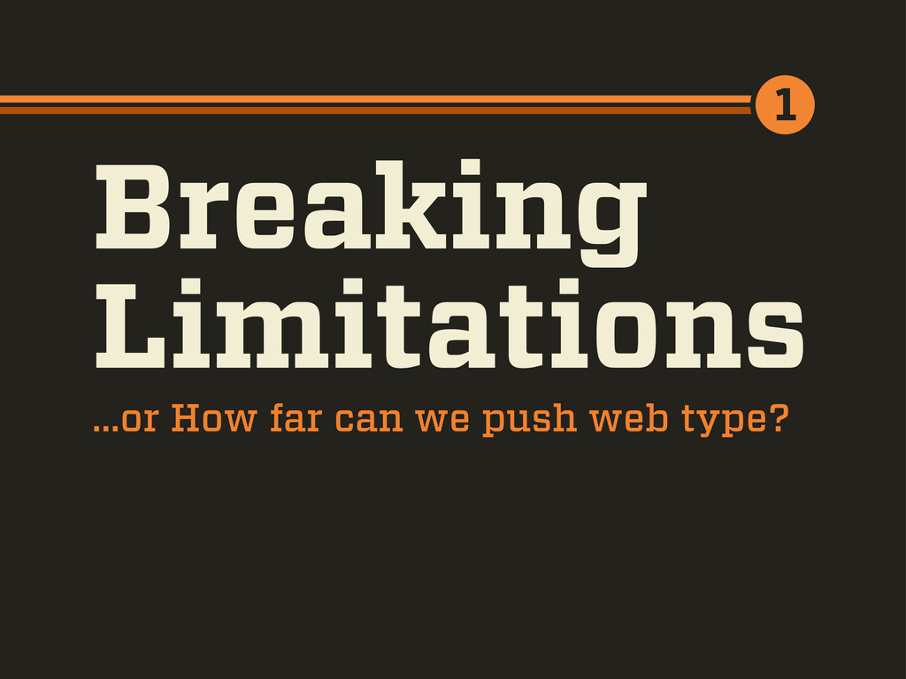 Breaking Limitations 1 ...or How far can we pus...