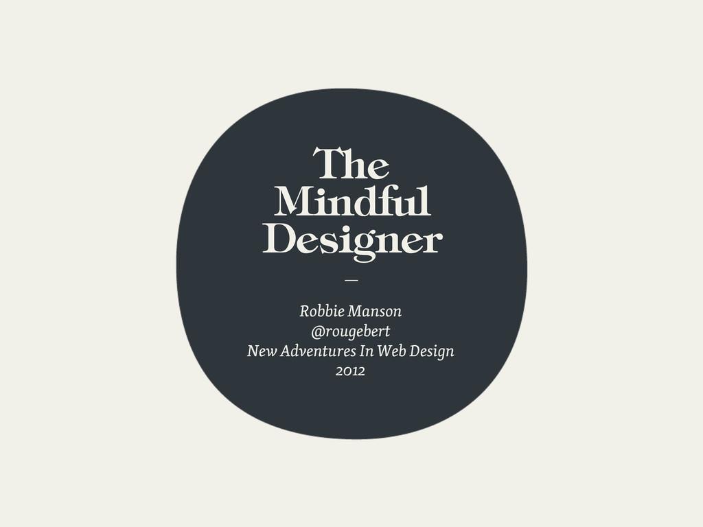The Mindful Designer — Robbie Manson @rougebert...