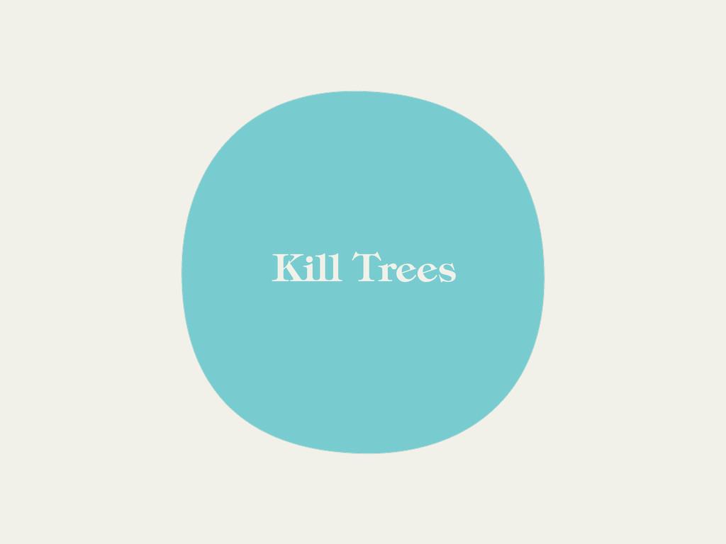 Kill Trees