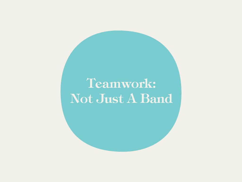 Not Just A Band Teamwork: