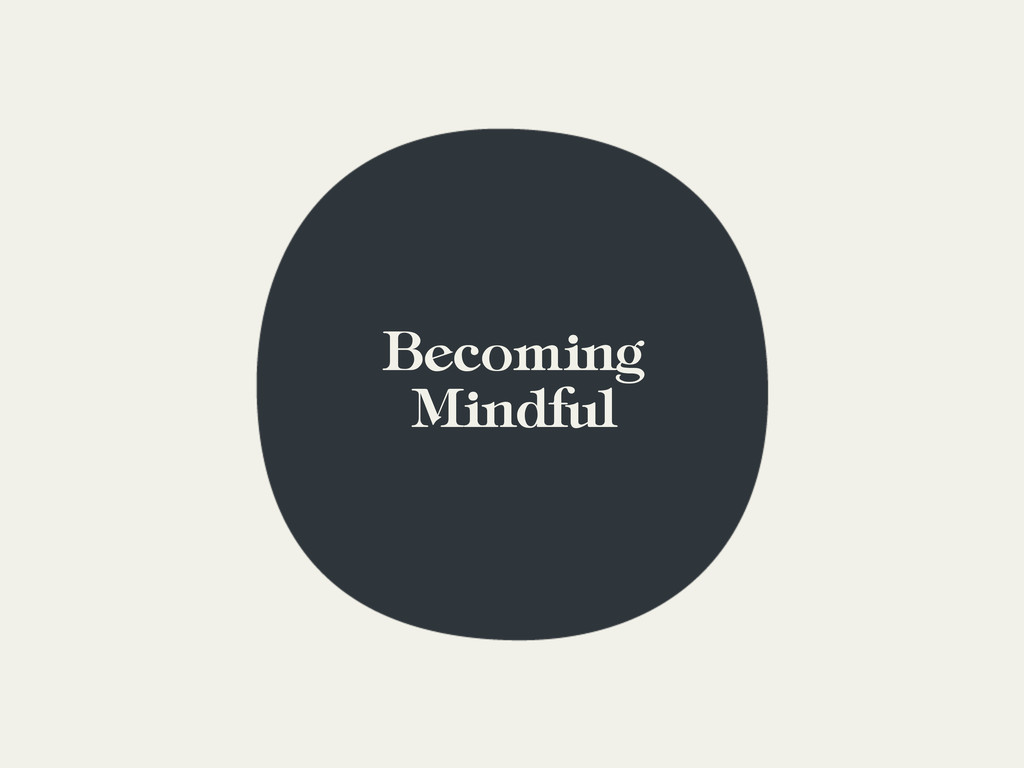 Becoming Mindful