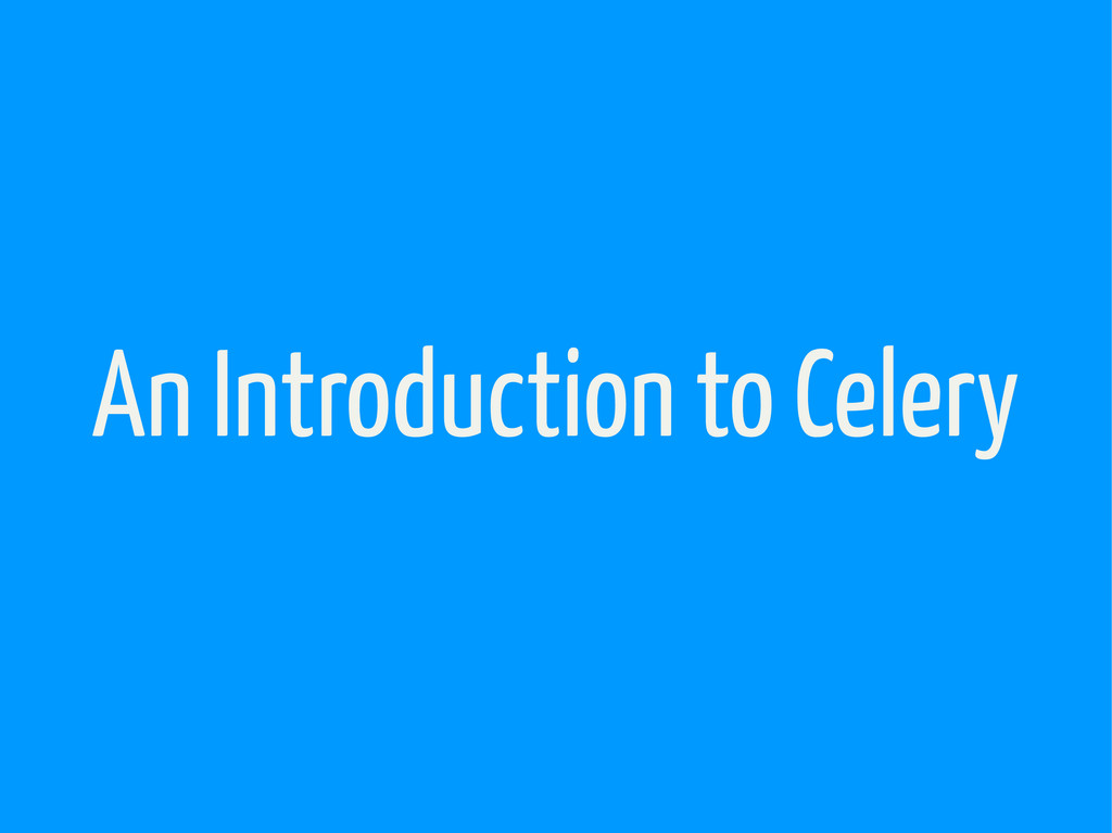 An Introduction to Celery