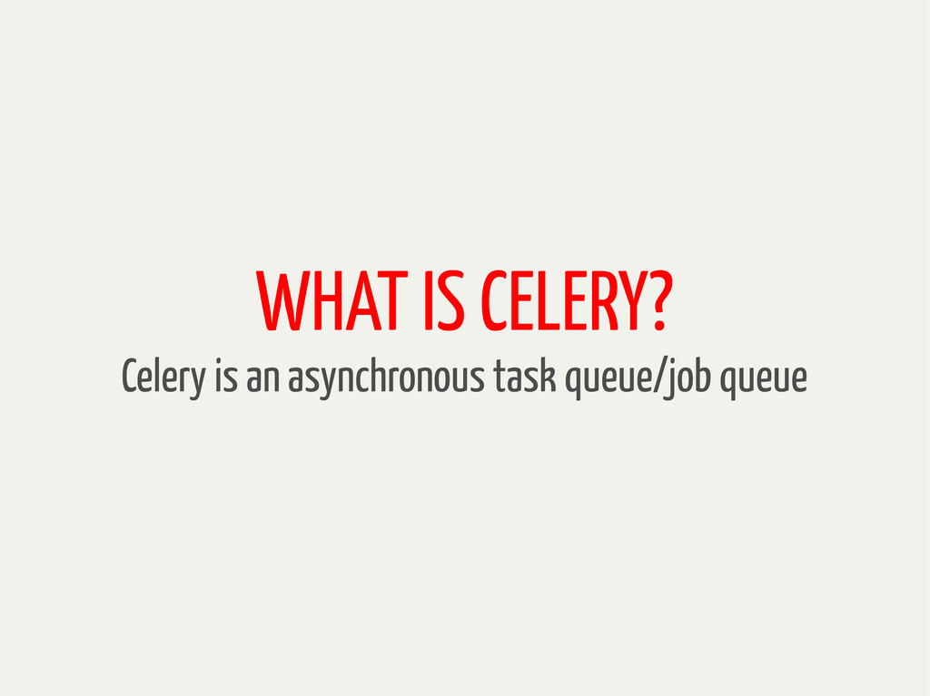 WHAT IS CELERY? Celery is an asynchronous task ...