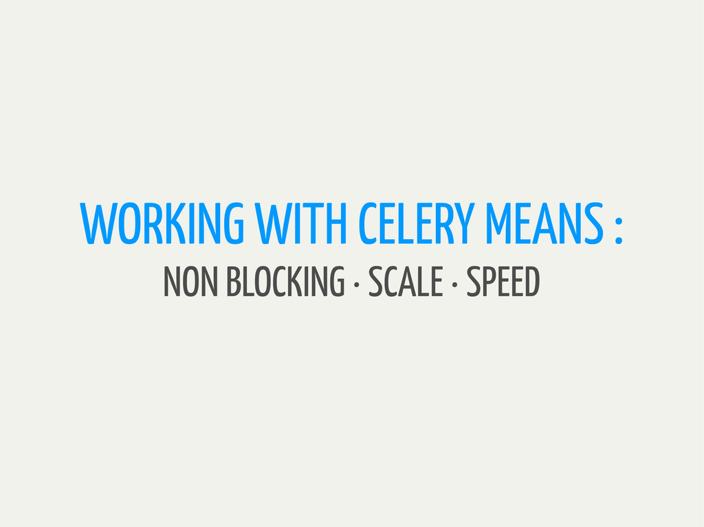 WORKING WITH CELERY MEANS : NON BLOCKING · SCAL...