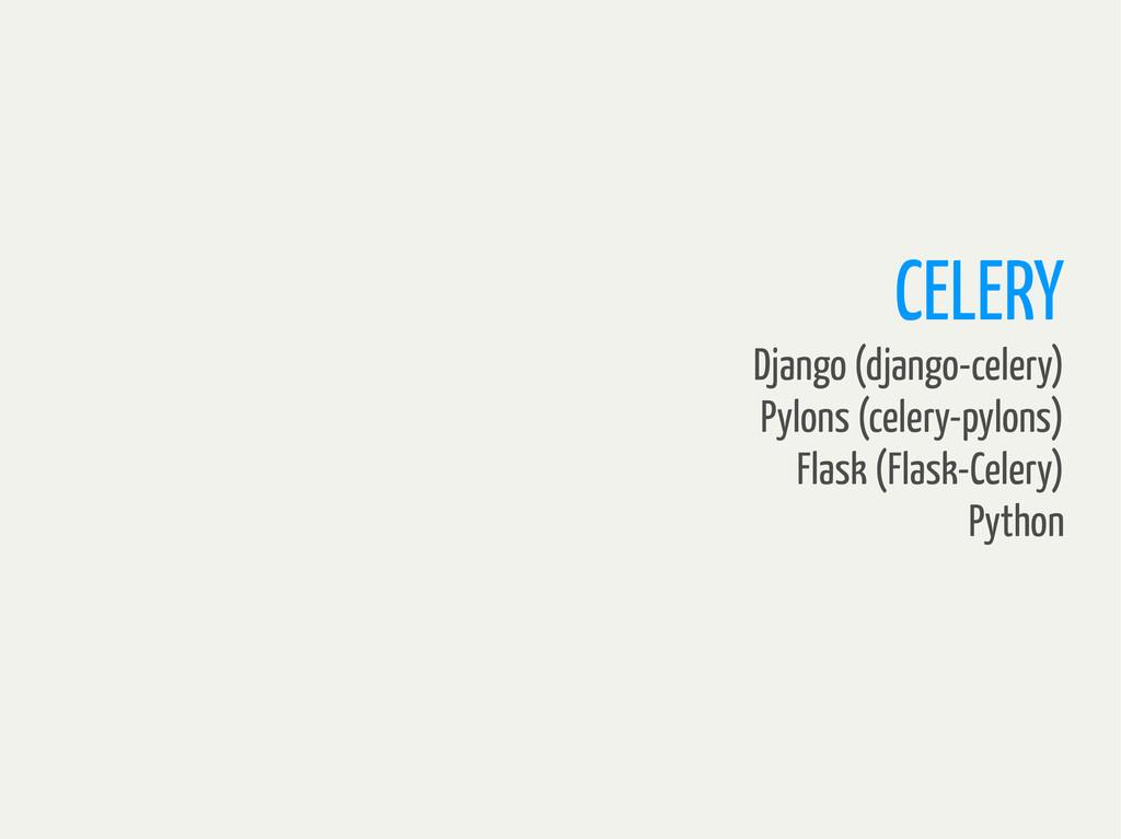 CELERY Django (django-celery) Pylons (celery-py...