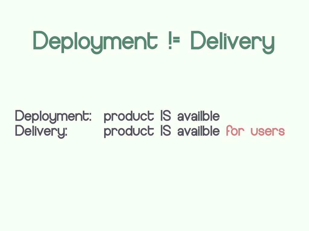 Deployment != Delivery Deployment: product IS a...