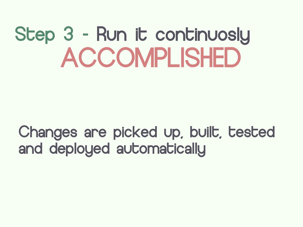 Step 3 - Run it continuosly ACCOMPLISHED Change...