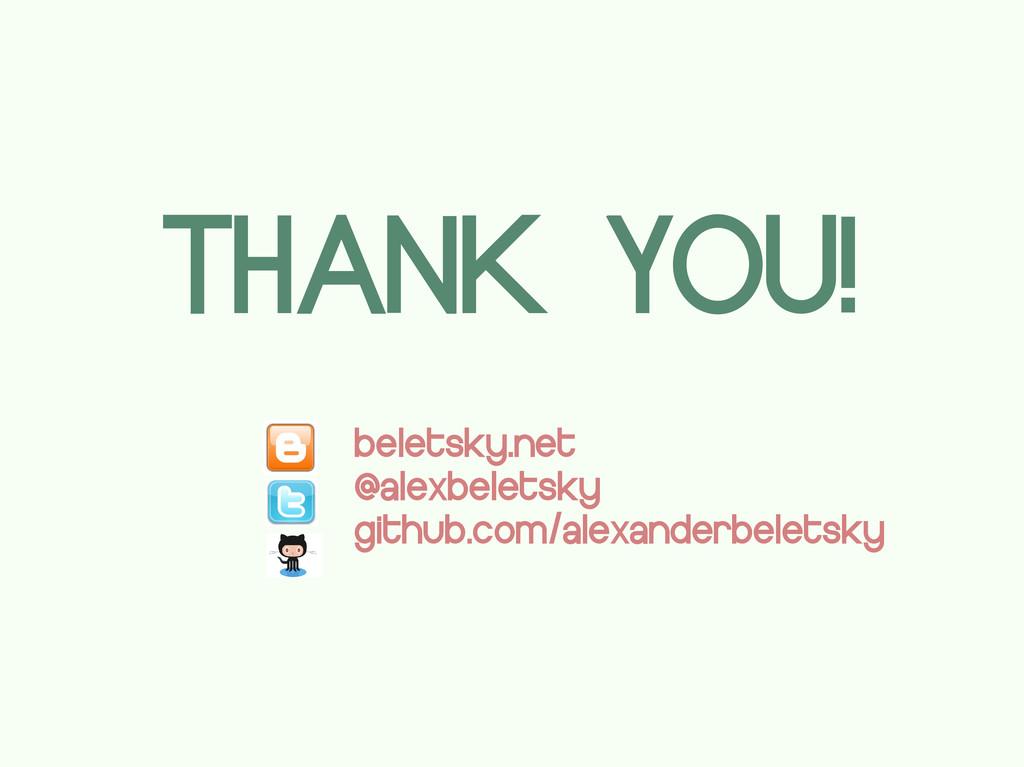 THANK YOU! beletsky.net @alexbeletsky github.co...