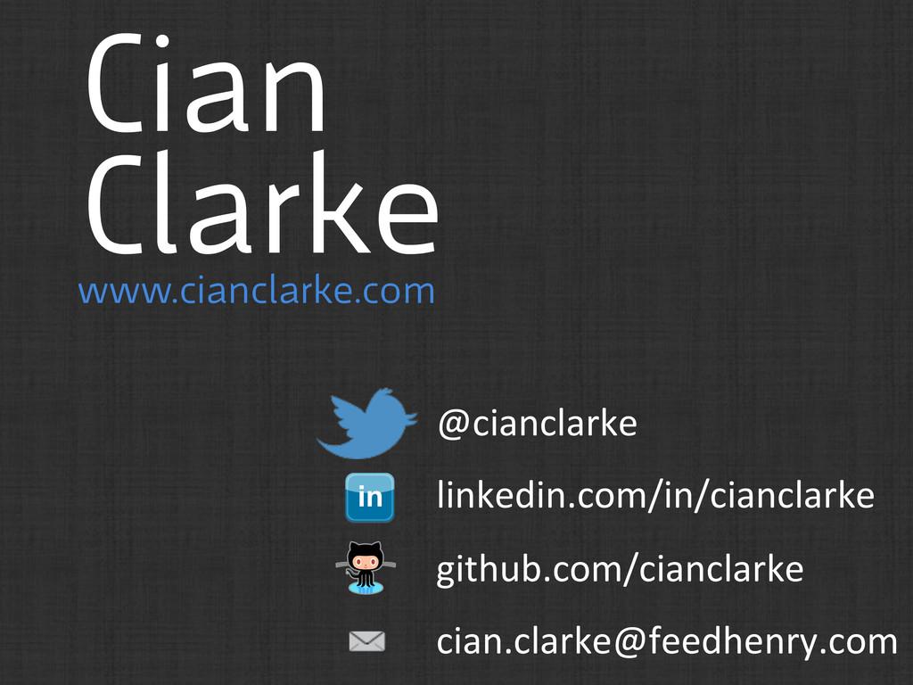 Cian Clarke www.cianclarke.com @cianclarke  ...