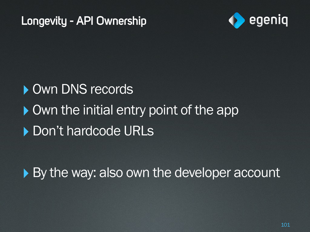 Longevity - API Ownership ‣Own DNS records ‣Own...