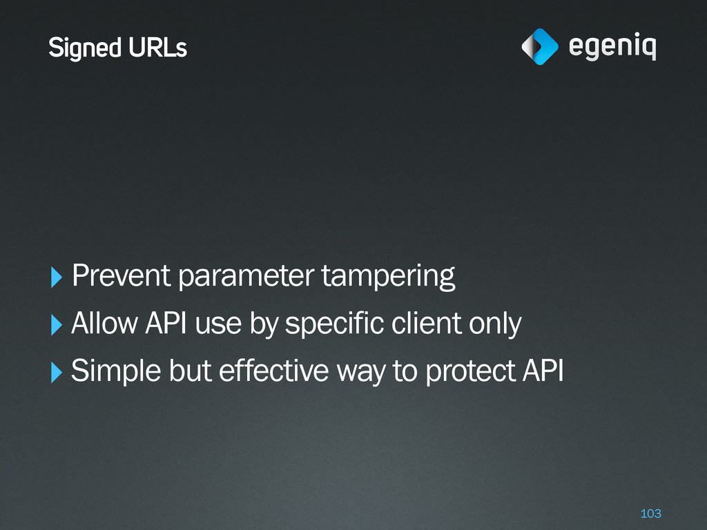 Signed URLs ‣Prevent parameter tampering ‣Allow...