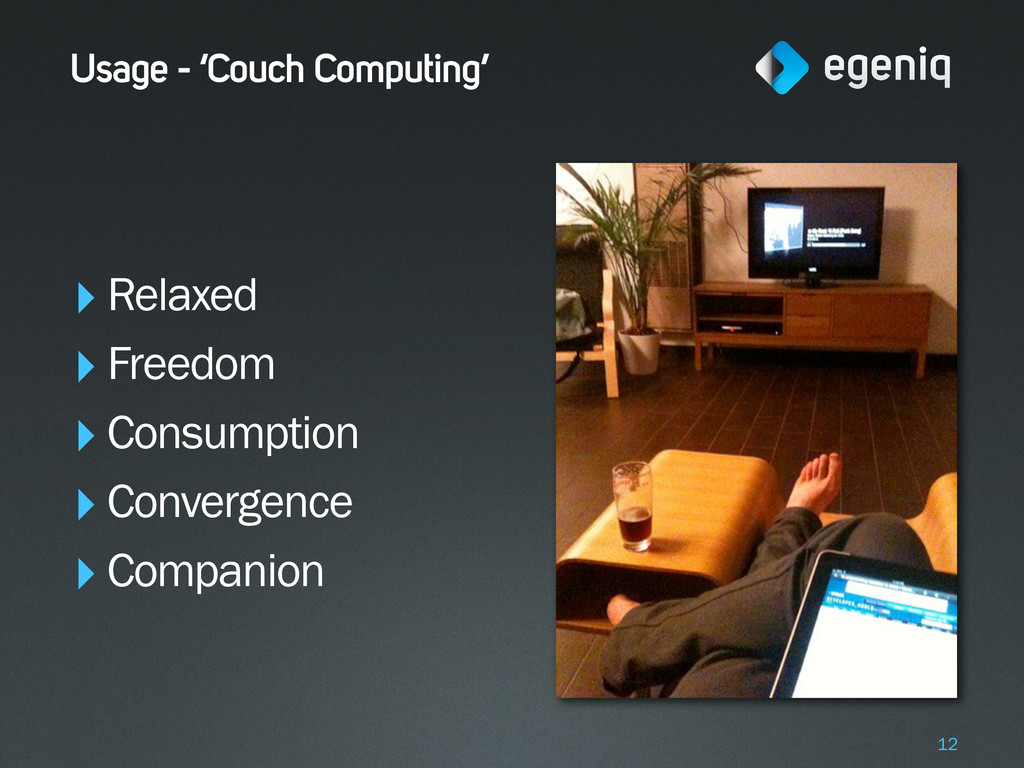 Usage - 'Couch Computing' ‣Relaxed ‣Freedom ‣Co...
