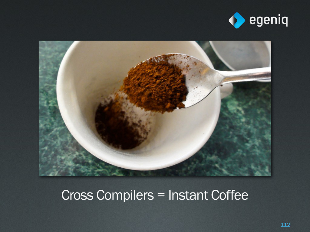 Cross Compilers = Instant Coffee 112