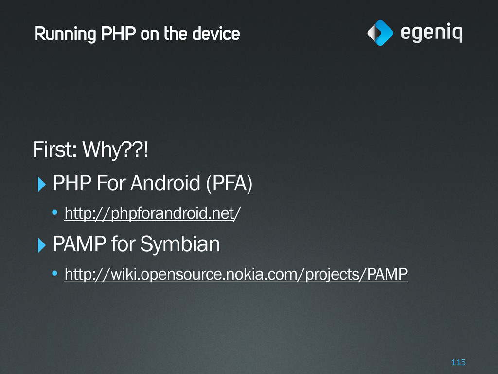 Running PHP on the device First: Why??! ‣PHP Fo...