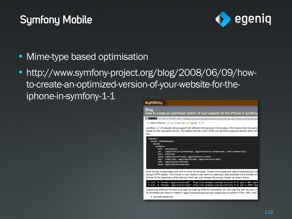 Symfony Mobile • Mime-type based optimisation •...