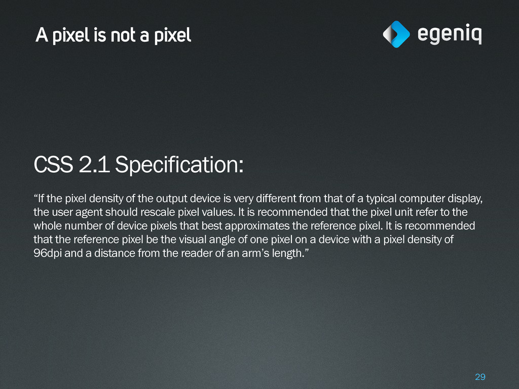 "A pixel is not a pixel CSS 2.1 Specification: ""..."