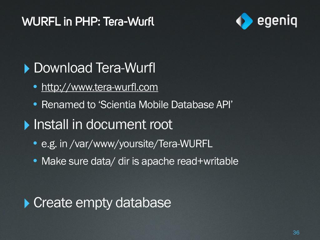 WURFL in PHP: Tera-Wurfl ‣Download Tera-Wurfl •...