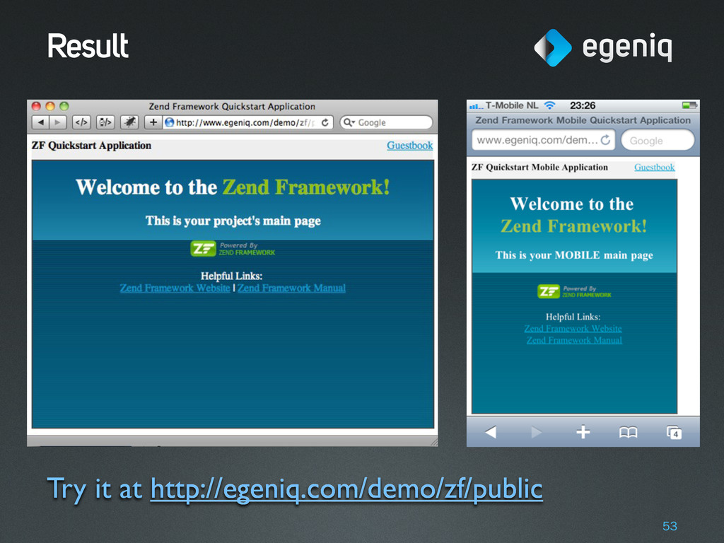 Result Try it at http://egeniq.com/demo/zf/publ...