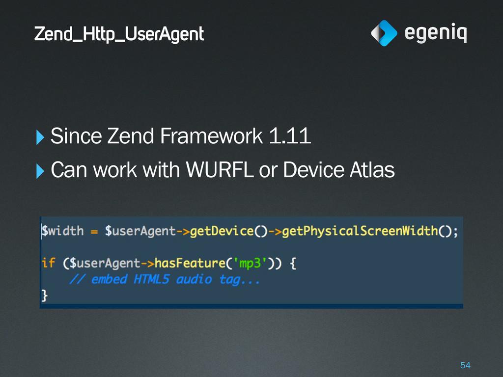 Zend_Http_UserAgent ‣Since Zend Framework 1.11 ...