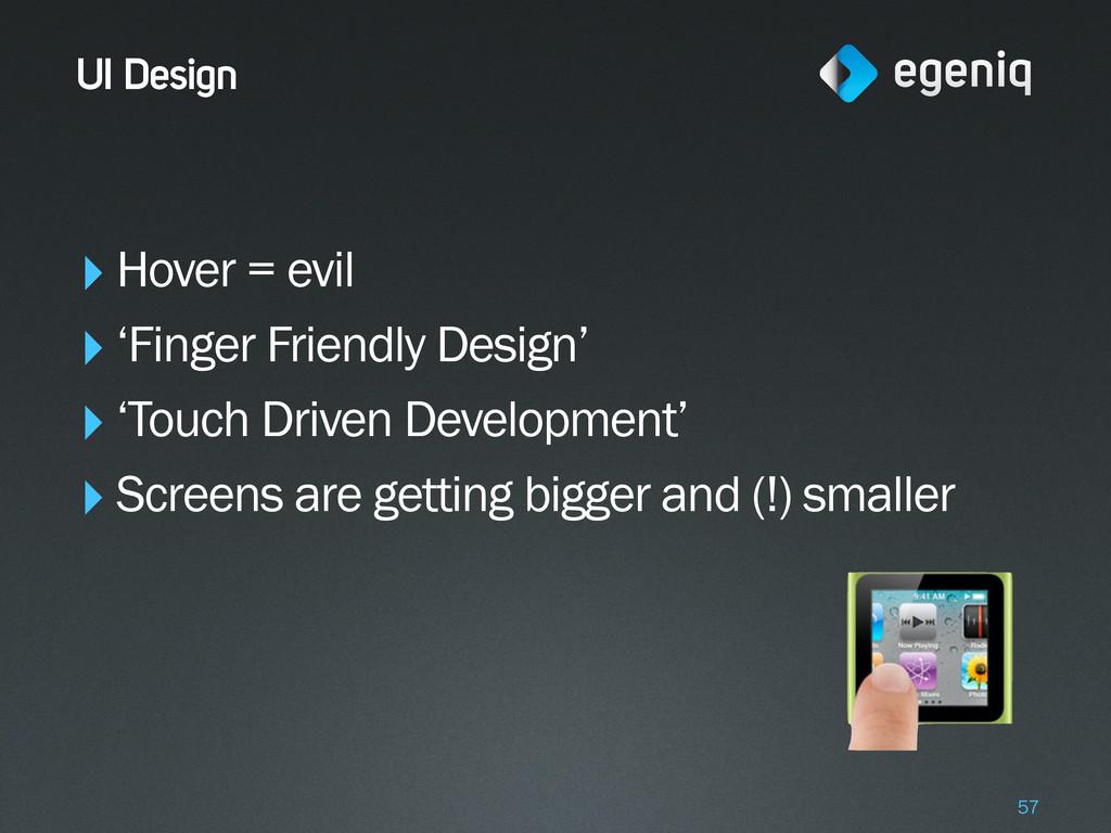 UI Design ‣Hover = evil ‣'Finger Friendly Desig...