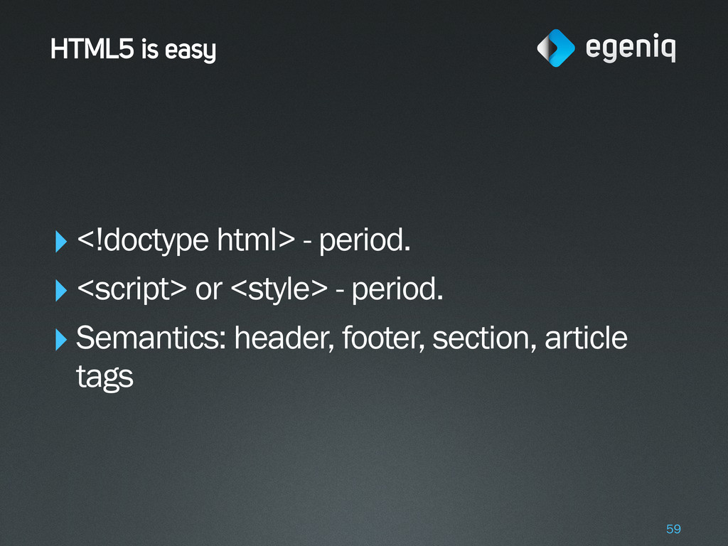 HTML5 is easy ‣<!doctype html> - period. ‣<scri...