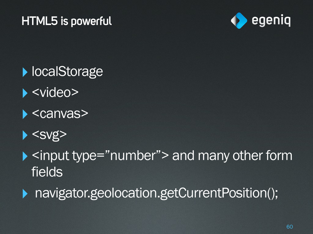 HTML5 is powerful ‣localStorage ‣<video> ‣<canv...