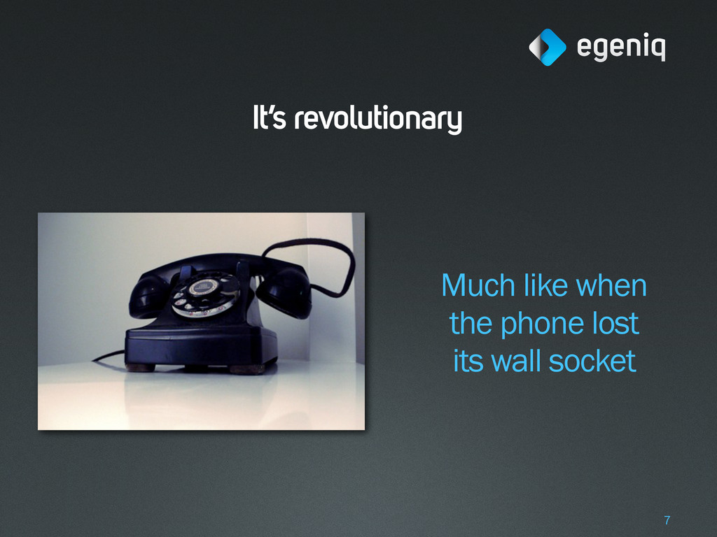 It's revolutionary Much like when the phone los...