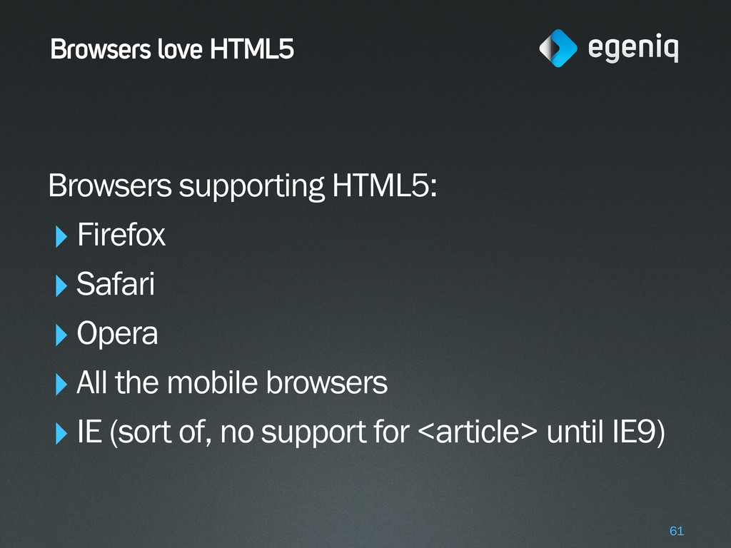 Browsers love HTML5 Browsers supporting HTML5: ...