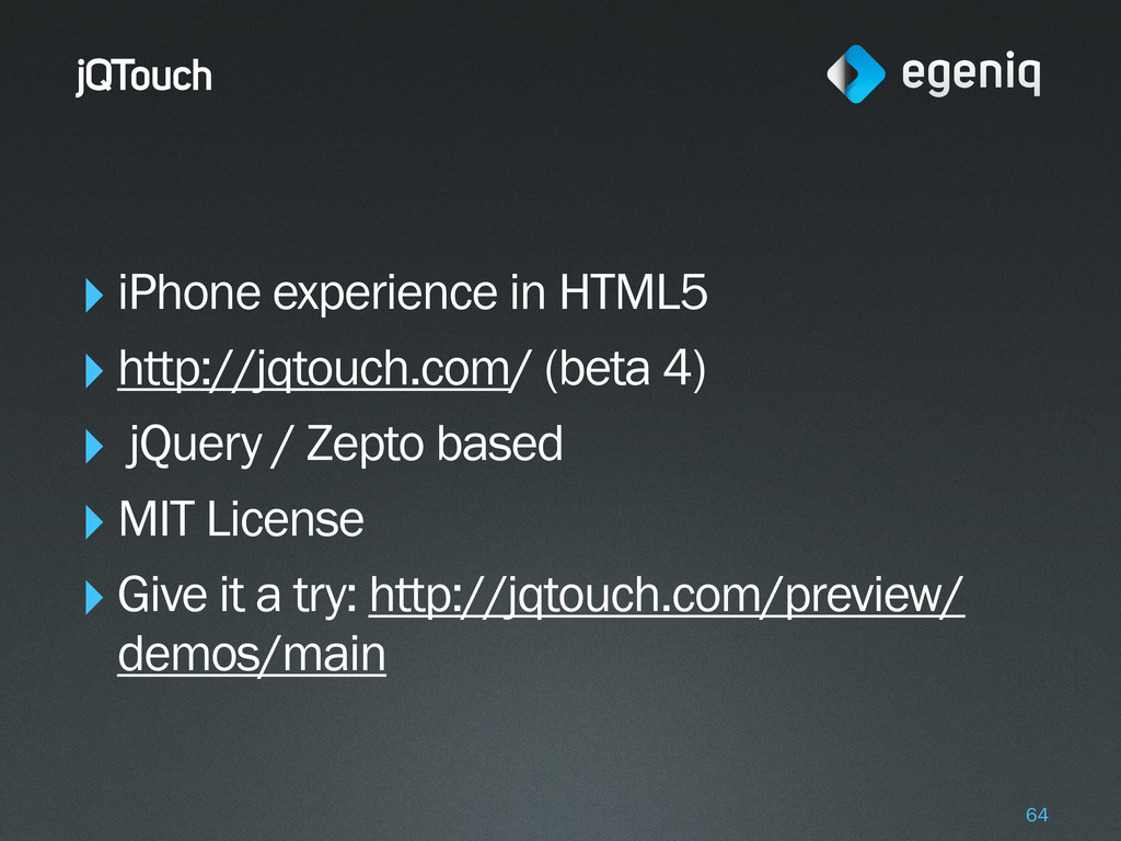 jQTouch ‣iPhone experience in HTML5 ‣http://jqt...