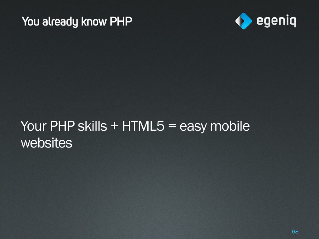 You already know PHP Your PHP skills + HTML5 = ...