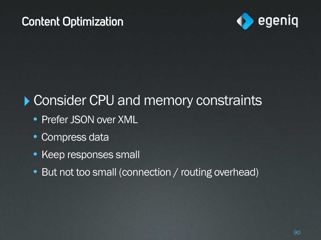 Content Optimization ‣Consider CPU and memory c...