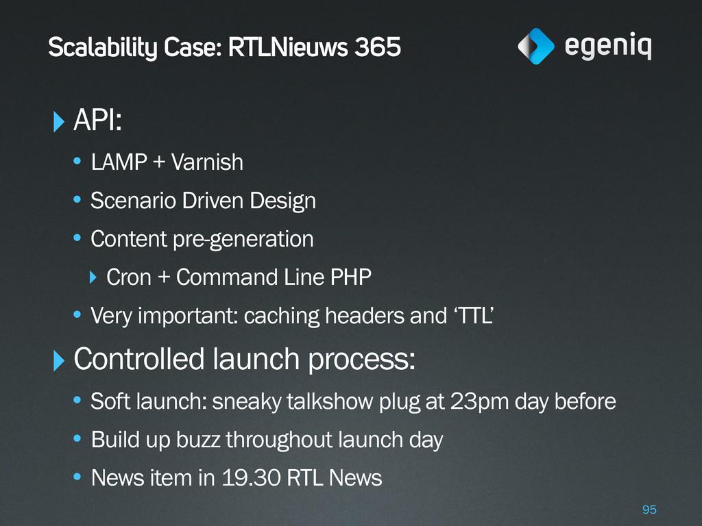 Scalability Case: RTLNieuws 365 ‣API: • LAMP + ...