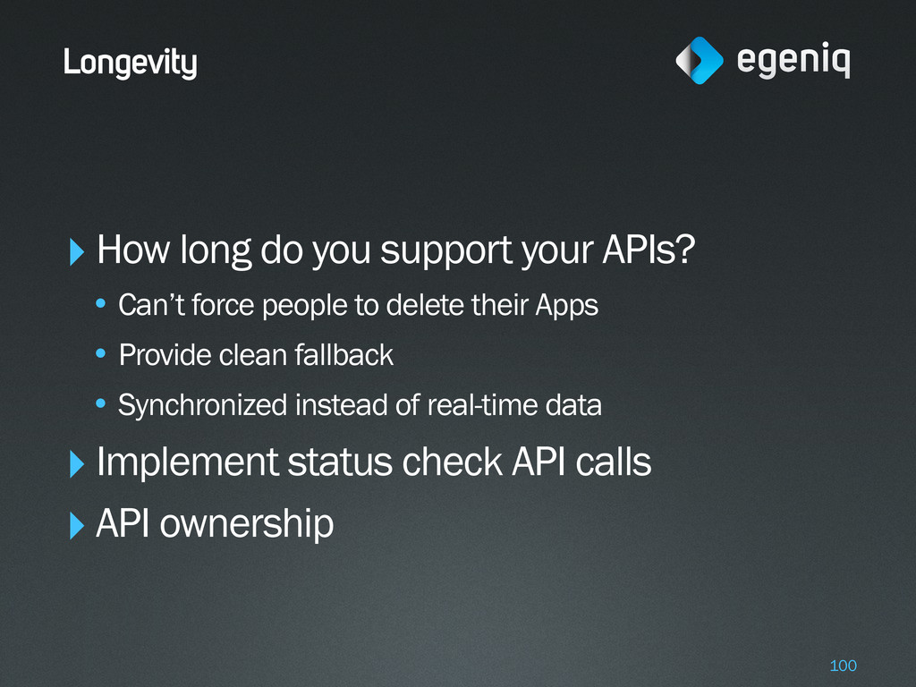Longevity ‣How long do you support your APIs? •...