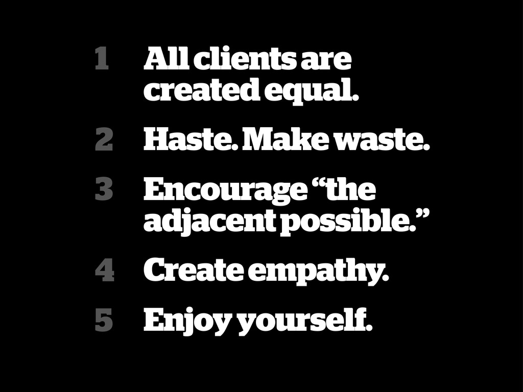 All clients are created equal. Haste. Make wast...