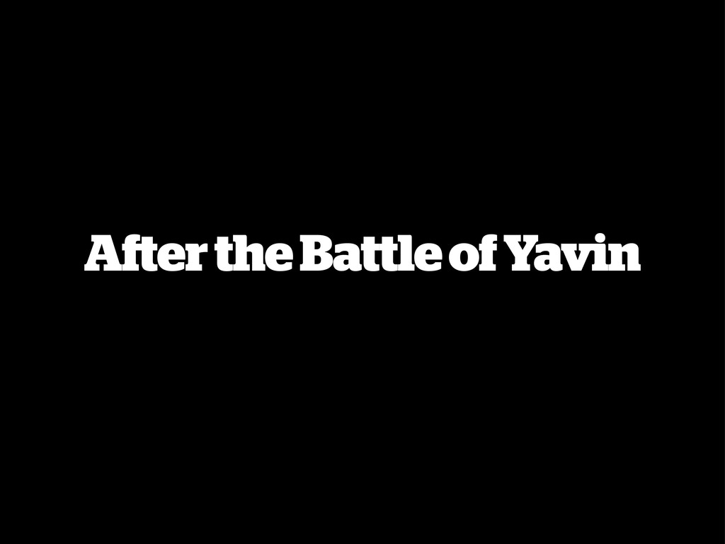 After the Battle of Yavin