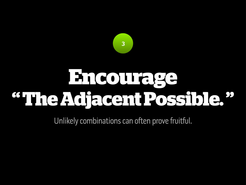 """Encourage """" The Adjacent Possible. """" Unlikely c..."""